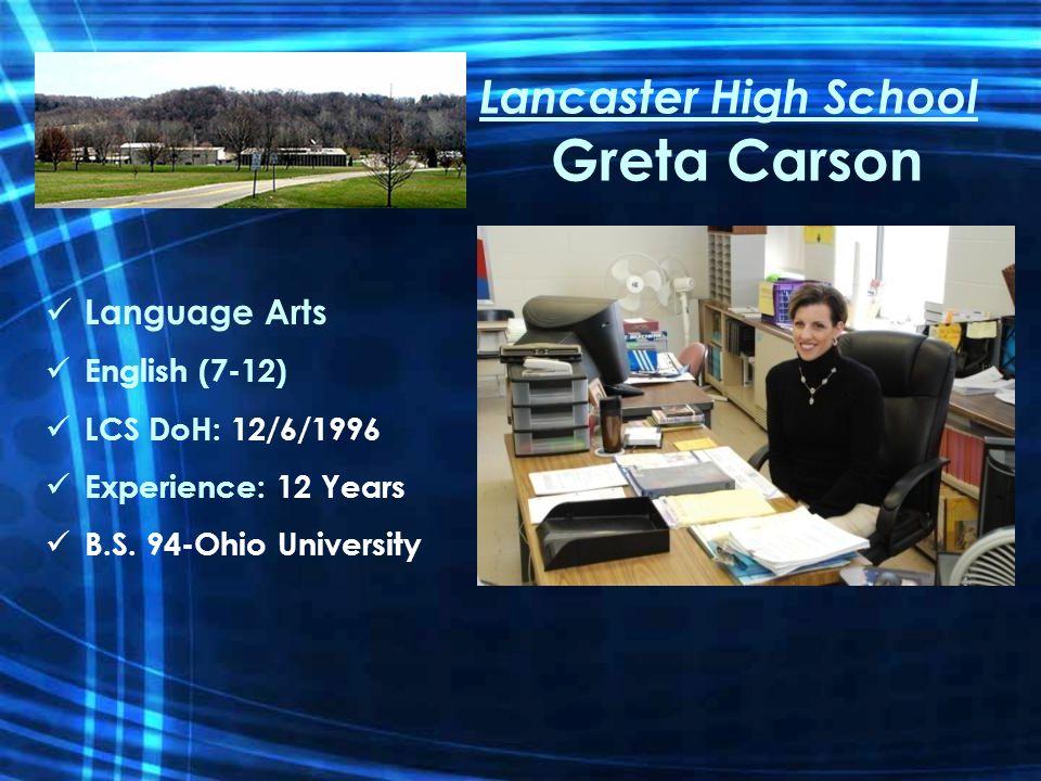 Lancaster High School Greta Carson Language Arts English (7-12) LCS DoH: 12/6/1996 Experience: 12 Years B.S.