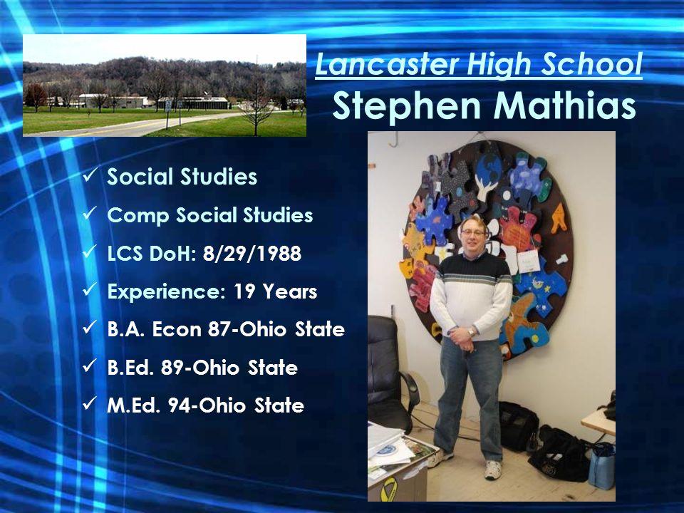 Lancaster High School Stephen Mathias Social Studies Comp Social Studies LCS DoH: 8/29/1988 Experience: 19 Years B.A.