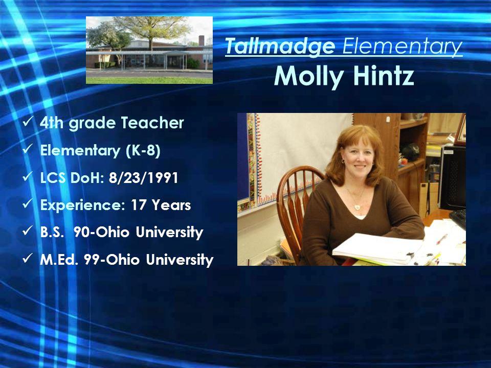 Tallmadge Elementary Molly Hintz 4th grade Teacher Elementary (K-8) LCS DoH: 8/23/1991 Experience: 17 Years B.S.