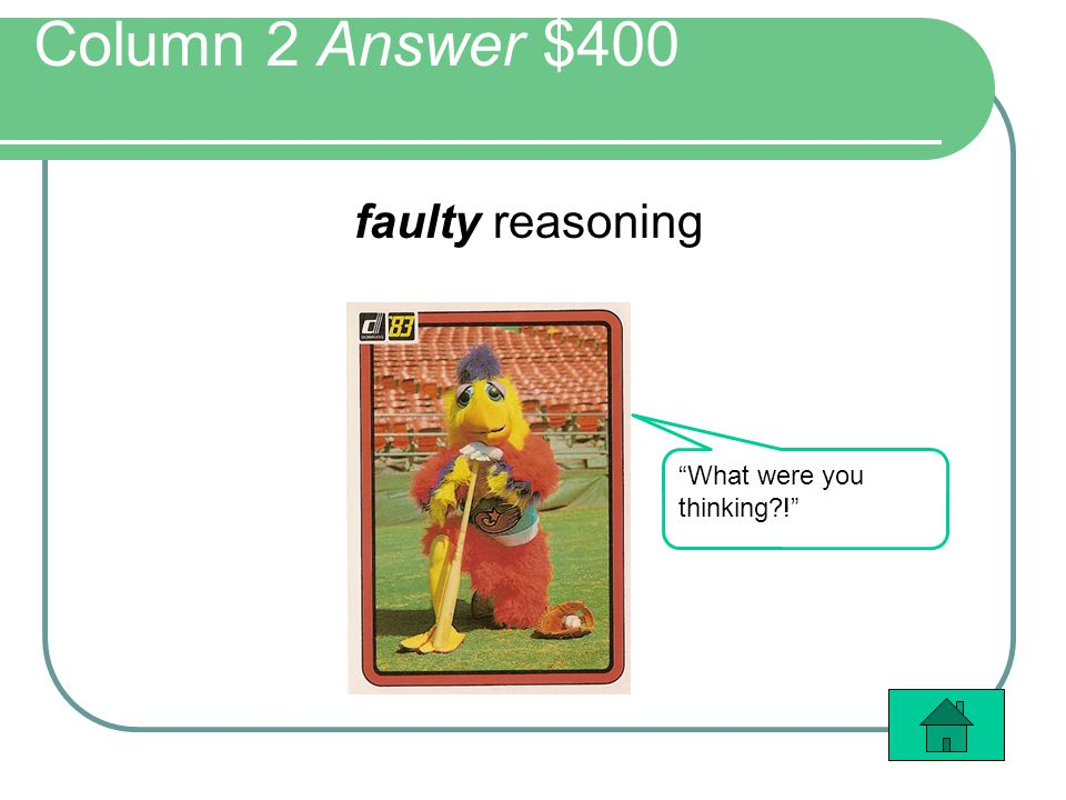 "Column 2 Answer $400 faulty reasoning ""What were you thinking?!"""