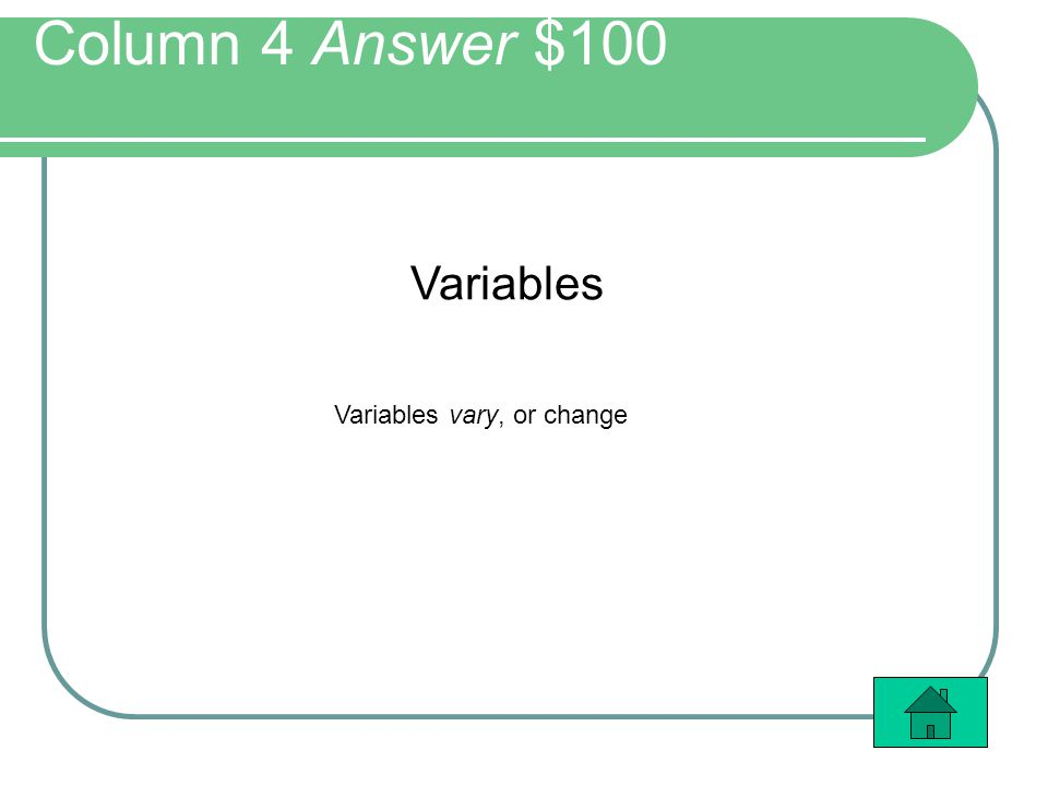Column 4 Answer $100 Variables Variables vary, or change