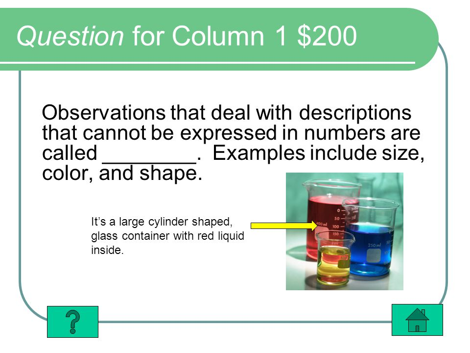 Question for Column 1 $200 Observations that deal with descriptions that cannot be expressed in numbers are called ________. Examples include size, co