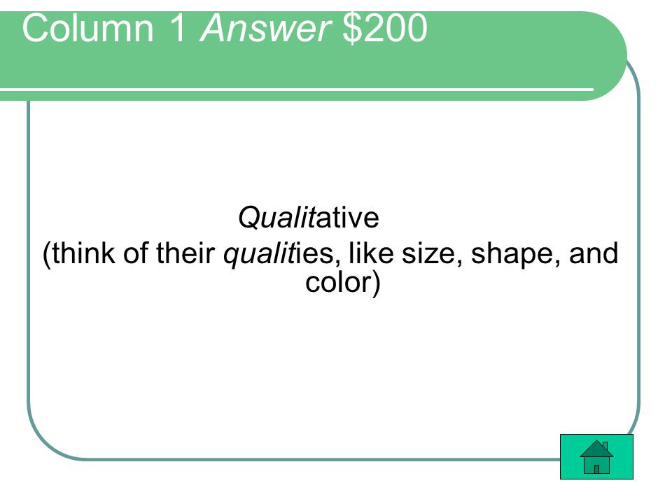 Column 1 Answer $200 Qualitative (think of their qualities, like size, shape, and color)