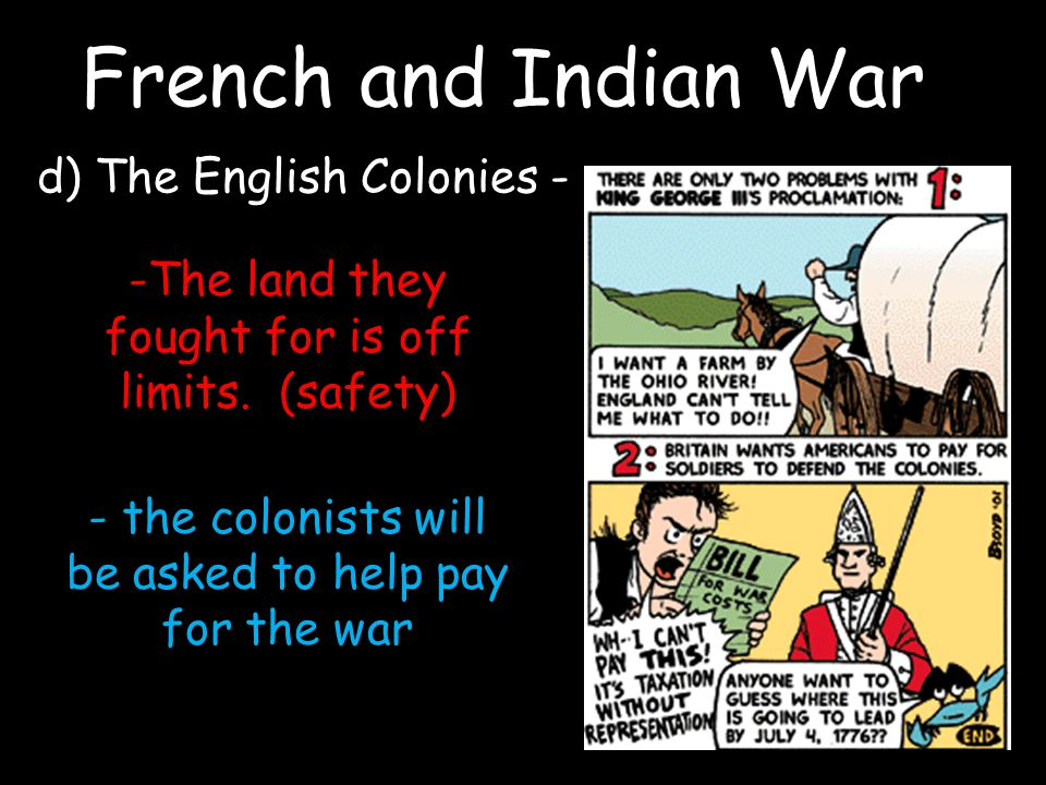 French and Indian War d) The English Colonies - -The land they fought for is off limits.