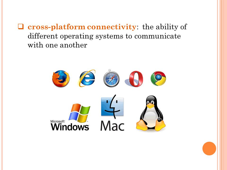  cross-platform connectivity : the ability of different operating systems to communicate with one another