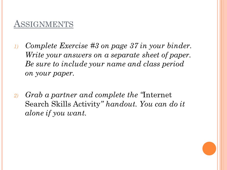 A SSIGNMENTS 1) Complete Exercise #3 on page 37 in your binder.