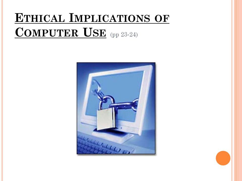 E THICAL I MPLICATIONS OF C OMPUTER U SE (pp 23-24)