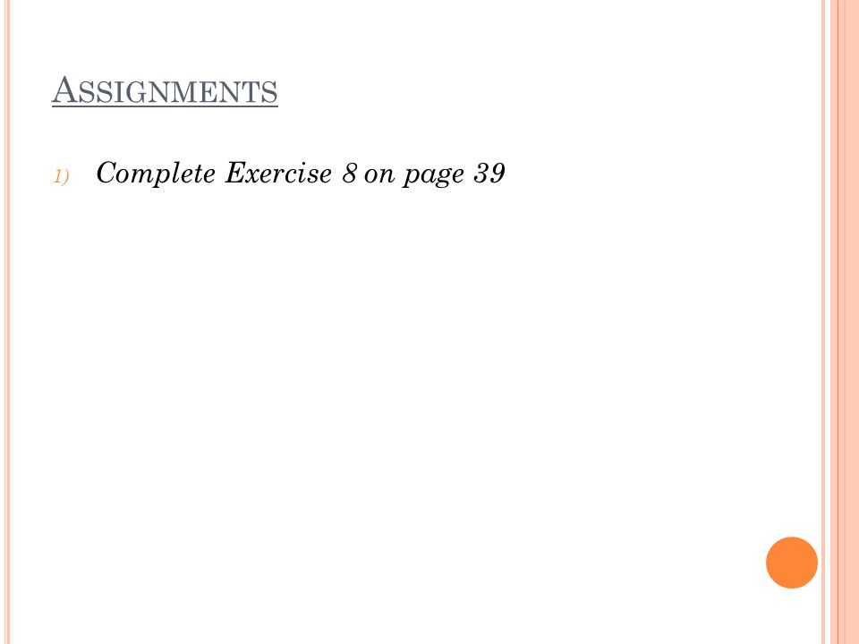 A SSIGNMENTS 1) Complete Exercise 8 on page 39