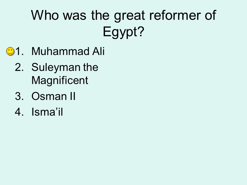 Who was the great reformer of Egypt? 1.Muhammad Ali 2.Suleyman the Magnificent 3.Osman II 4.Isma'il