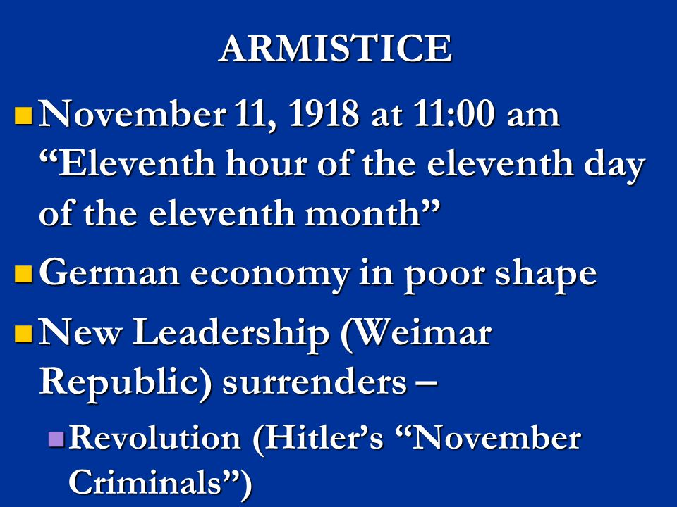 "ARMISTICE November 11, 1918 at 11:00 am ""Eleventh hour of the eleventh day of the eleventh month"" November 11, 1918 at 11:00 am ""Eleventh hour of the"