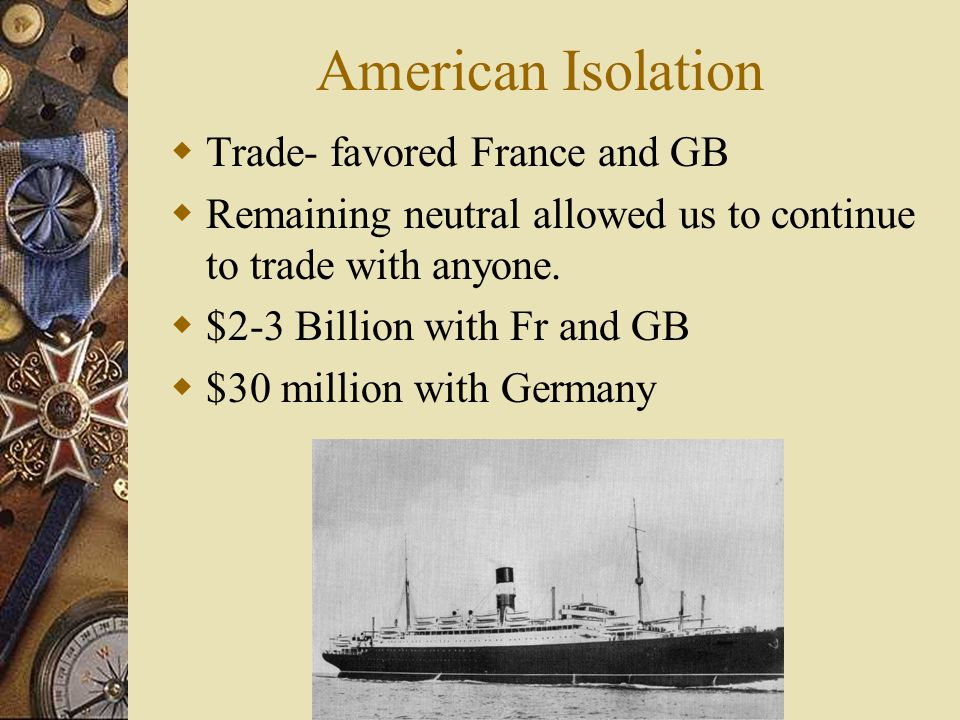 American Isolation  War orders and loans for France and GB pulled up US economy – Boom  US Bankers loaned the Allies millions with government approval  The U.S.