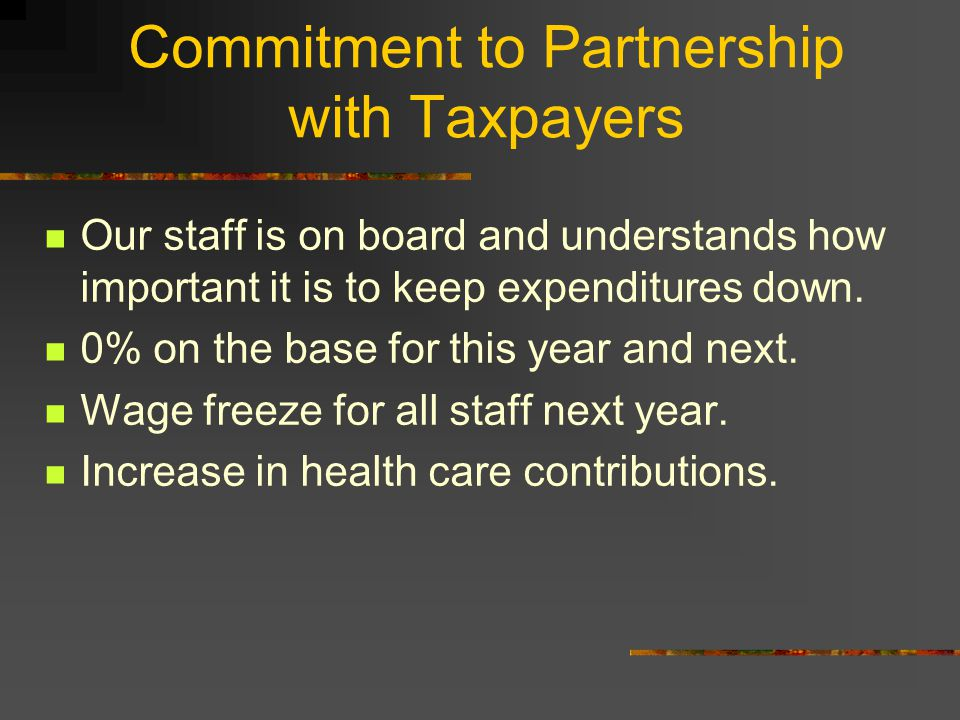 Commitment to Partnership with Taxpayers Our staff is on board and understands how important it is to keep expenditures down.