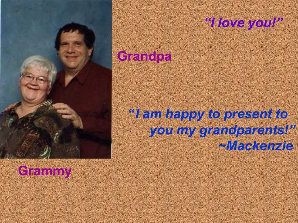 I am happy to present to you my grandparents! ~Mackenzie Grammy Grandpa I love you!