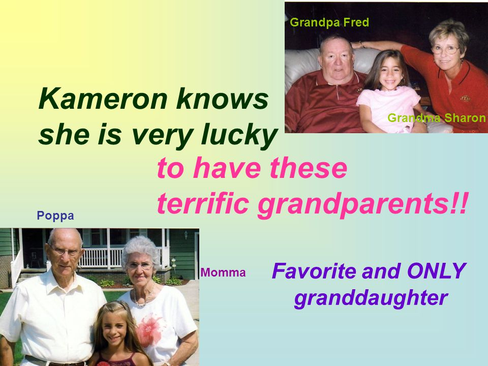 Kameron knows she is very lucky to have these terrific grandparents!.