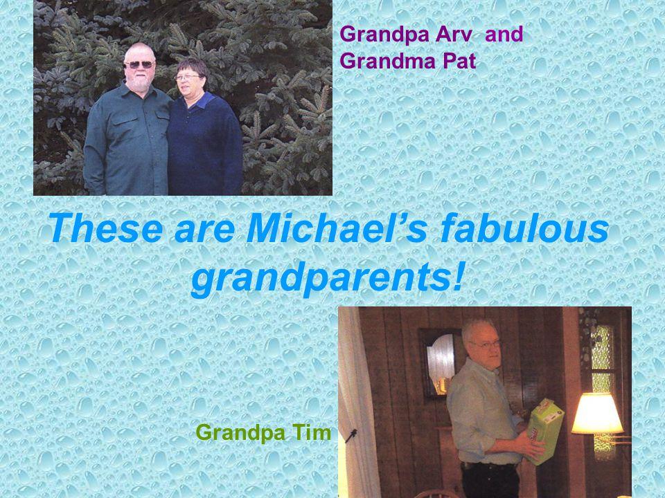 These are Michael's fabulous grandparents! Grandpa Arv and Grandma Pat Grandpa Tim