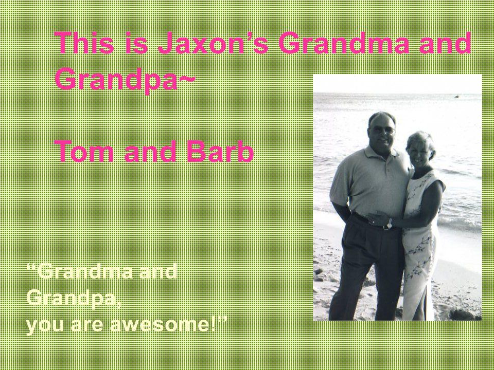 These are Brannon's Super Grandparents! I LOVE YOU! Grandpa Miller Grandma Miller