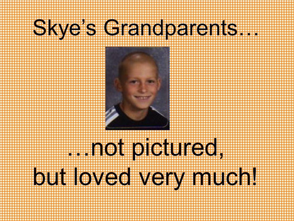 This is my grandma and grandpa! I love you! ~Billy Grandpa Dick Grandma Jody