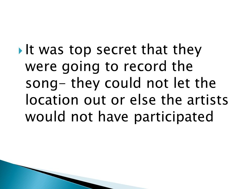  It was top secret that they were going to record the song- they could not let the location out or else the artists would not have participated