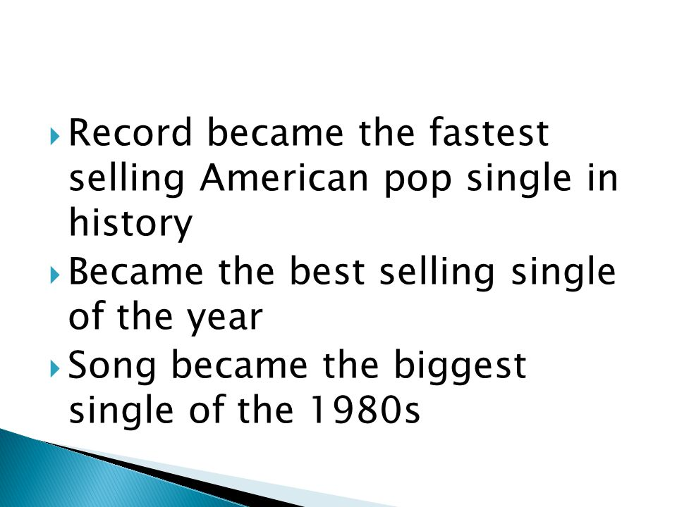  Record became the fastest selling American pop single in history  Became the best selling single of the year  Song became the biggest single of the 1980s