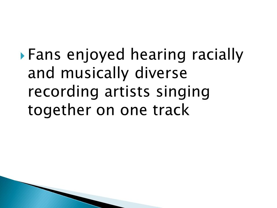  Fans enjoyed hearing racially and musically diverse recording artists singing together on one track