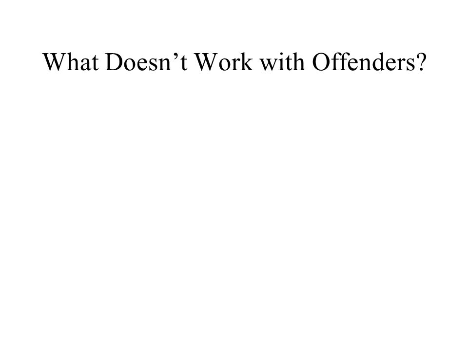 What Doesn't Work with Offenders?