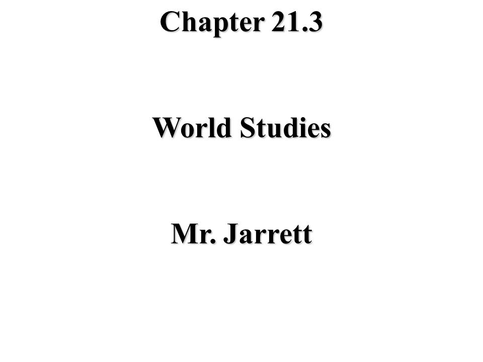 Chapter 21.3 World Studies Mr. Jarrett