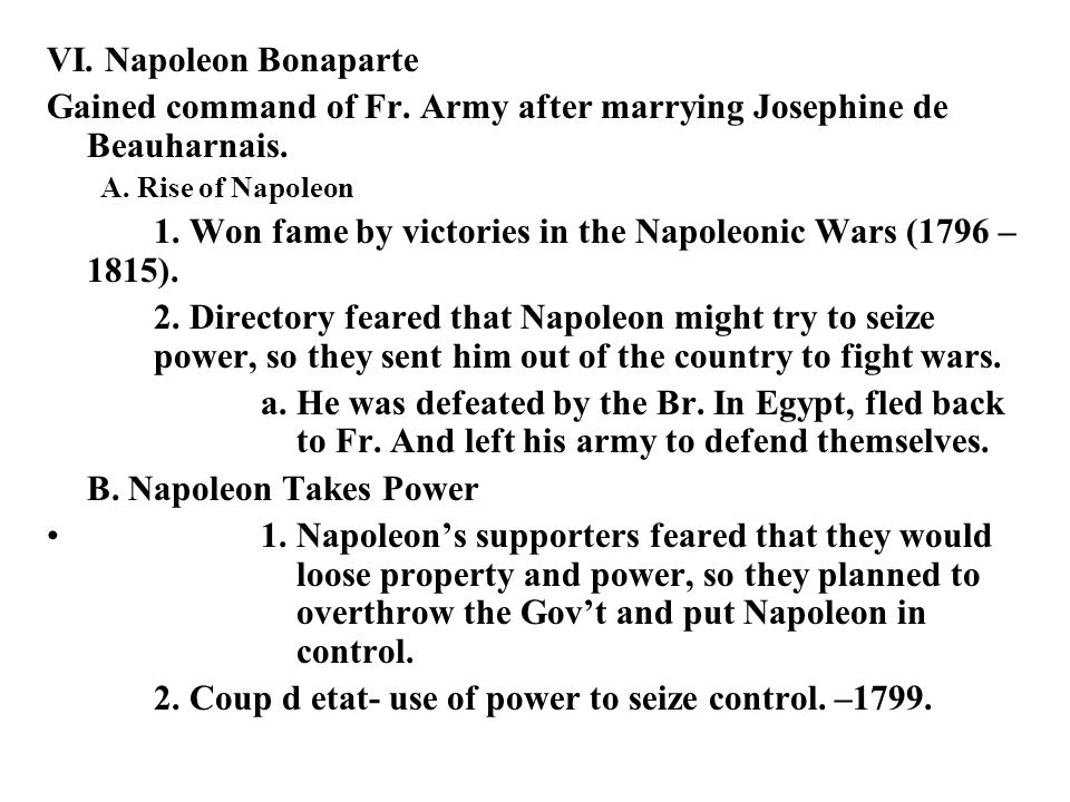 VI. Napoleon Bonaparte Gained command of Fr. Army after marrying Josephine de Beauharnais.