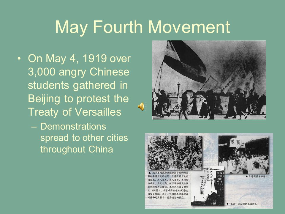 May Fourth Movement On May 4, 1919 over 3,000 angry Chinese students gathered in Beijing to protest the Treaty of Versailles –Demonstrations spread to
