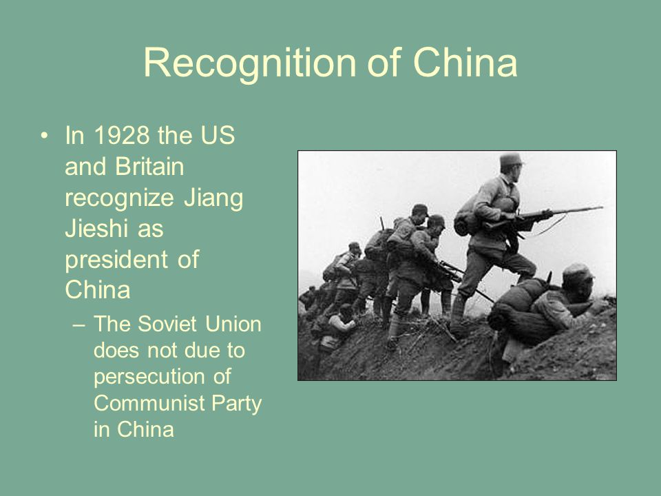 Recognition of China In 1928 the US and Britain recognize Jiang Jieshi as president of China –The Soviet Union does not due to persecution of Communis