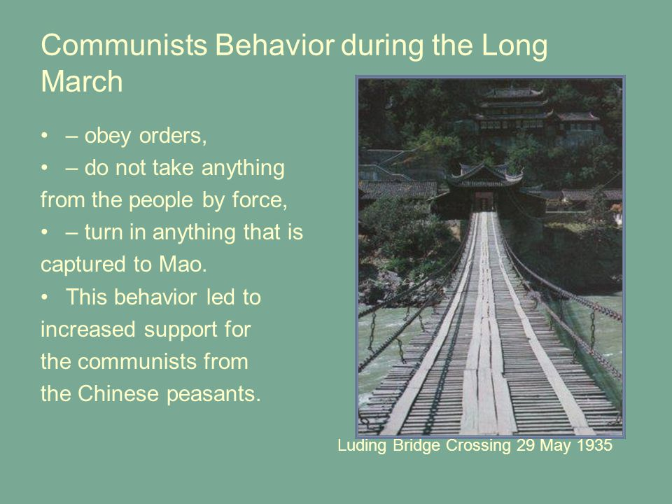 Communists Behavior during the Long March – obey orders, – do not take anything from the people by force, – turn in anything that is captured to Mao.