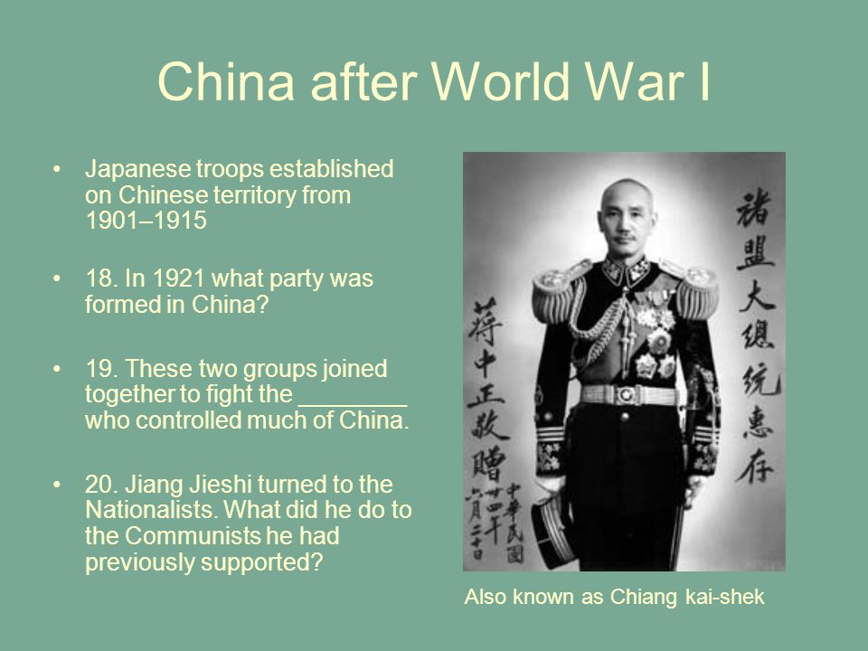China after World War I Japanese troops established on Chinese territory from 1901–1915 18. In 1921 what party was formed in China? 19. These two grou