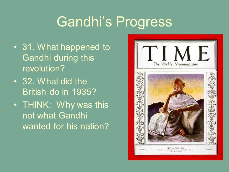 Gandhi's Progress 31. What happened to Gandhi during this revolution? 32. What did the British do in 1935? THINK: Why was this not what Gandhi wanted