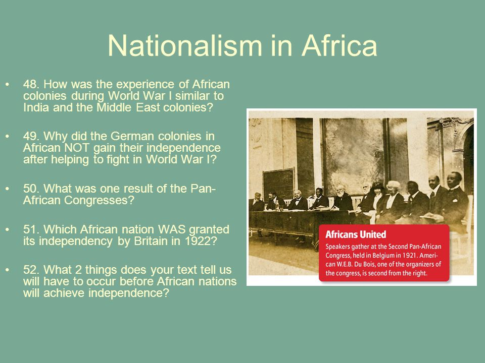 Nationalism in Africa 48. How was the experience of African colonies during World War I similar to India and the Middle East colonies? 49. Why did the