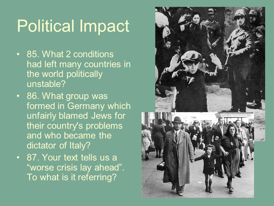 Political Impact 85.What 2 conditions had left many countries in the world politically unstable.