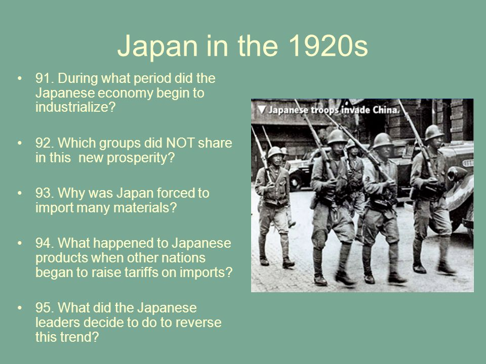 Japan in the 1920s 91. During what period did the Japanese economy begin to industrialize? 92. Which groups did NOT share in this new prosperity? 93.