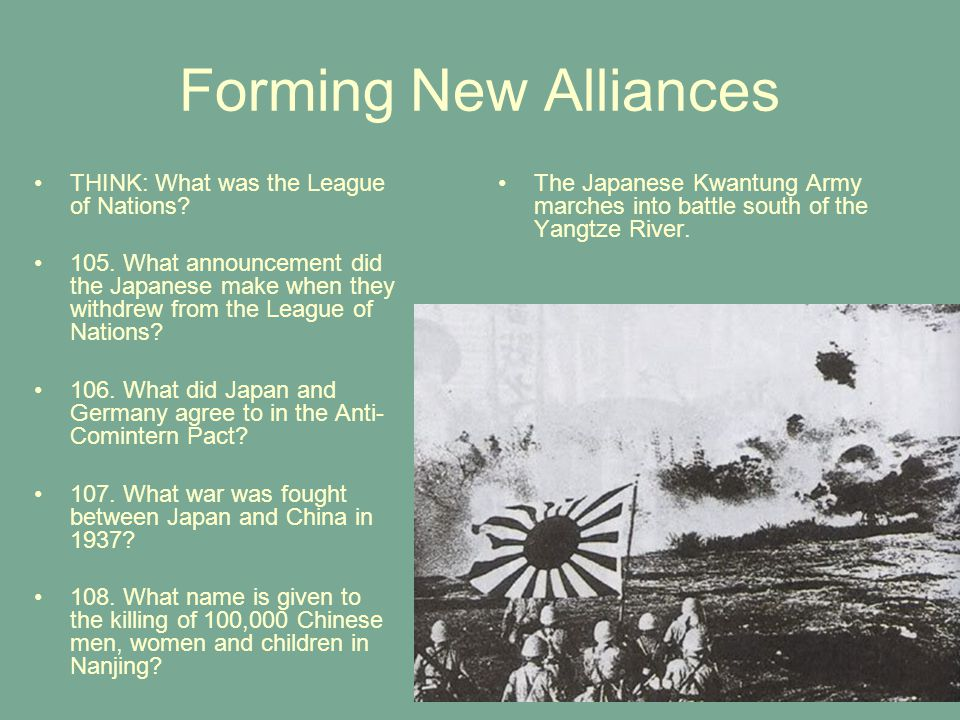 Forming New Alliances THINK: What was the League of Nations? 105. What announcement did the Japanese make when they withdrew from the League of Nation