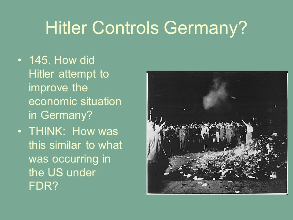 Hitler Controls Germany.145. How did Hitler attempt to improve the economic situation in Germany.