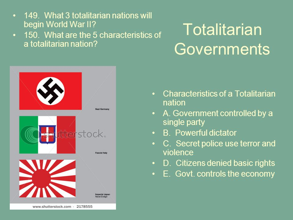 Totalitarian Governments 149. What 3 totalitarian nations will begin World War II? 150. What are the 5 characteristics of a totalitarian nation? Chara