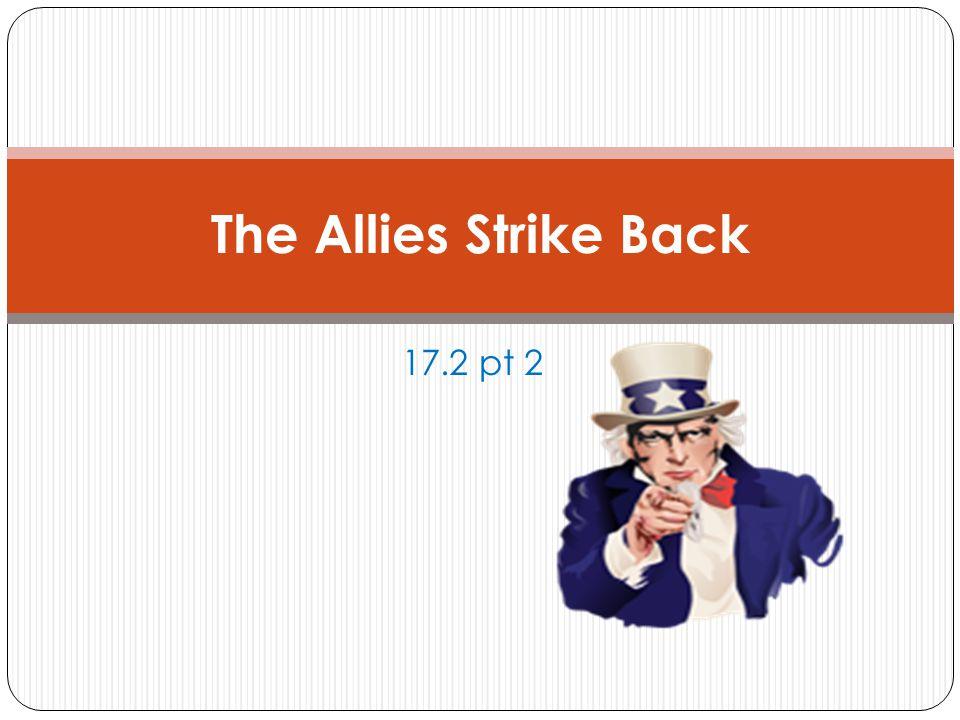 17.2 pt 2 The Allies Strike Back