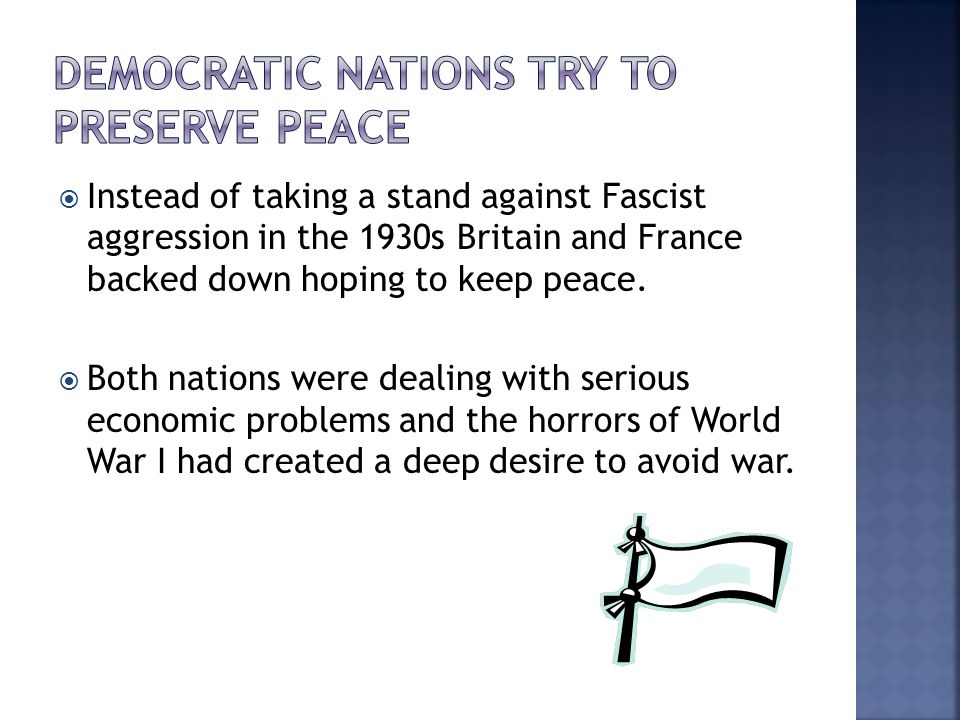  Instead of taking a stand against Fascist aggression in the 1930s Britain and France backed down hoping to keep peace.  Both nations were dealing w
