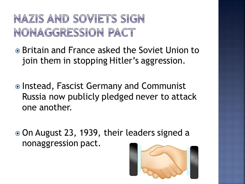  Britain and France asked the Soviet Union to join them in stopping Hitler's aggression.  Instead, Fascist Germany and Communist Russia now publicly