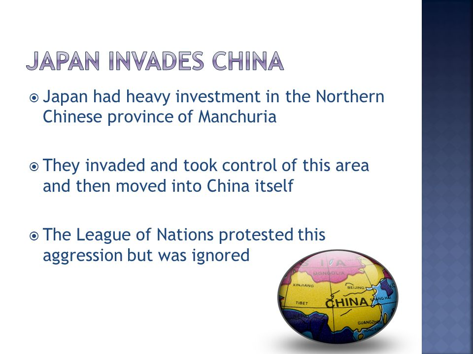  Japan had heavy investment in the Northern Chinese province of Manchuria  They invaded and took control of this area and then moved into China itse