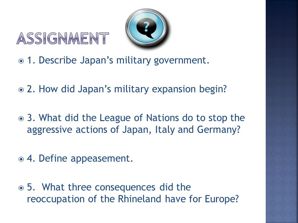  1. Describe Japan's military government.  2. How did Japan's military expansion begin?  3. What did the League of Nations do to stop the aggressiv