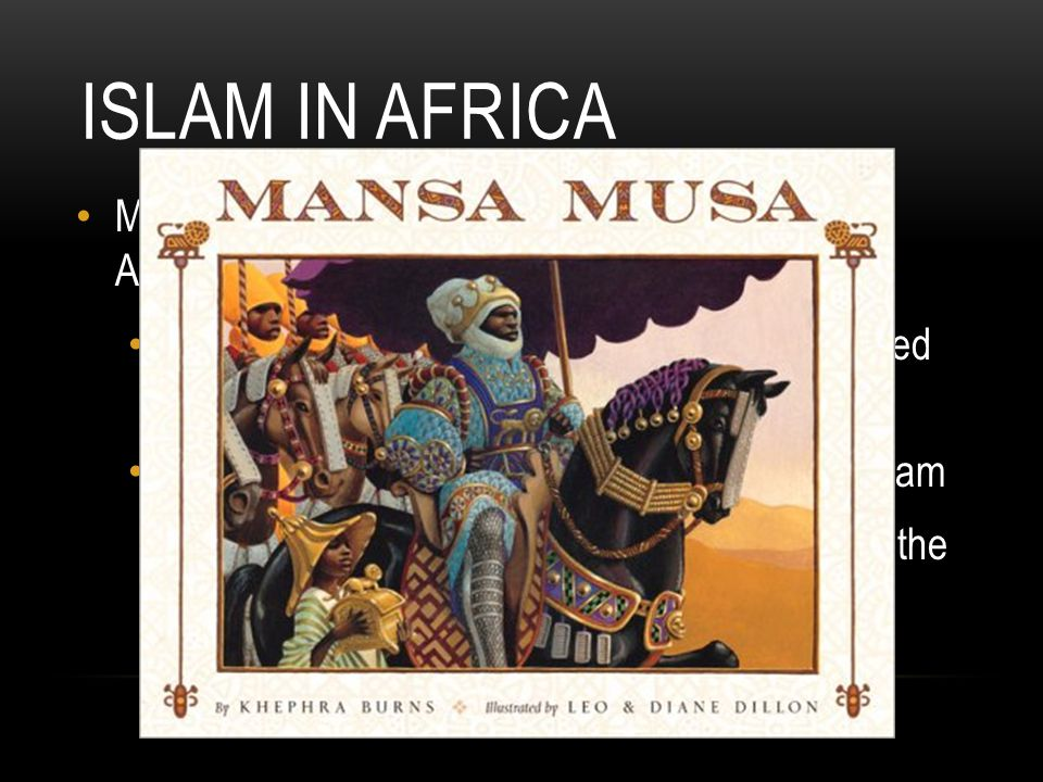 ISLAM IN AFRICA Mansa Musa worked to make Islam stronger in Africa Most African Muslims chose Islam bc it helped them trade w/ Arab Muslims Musa built