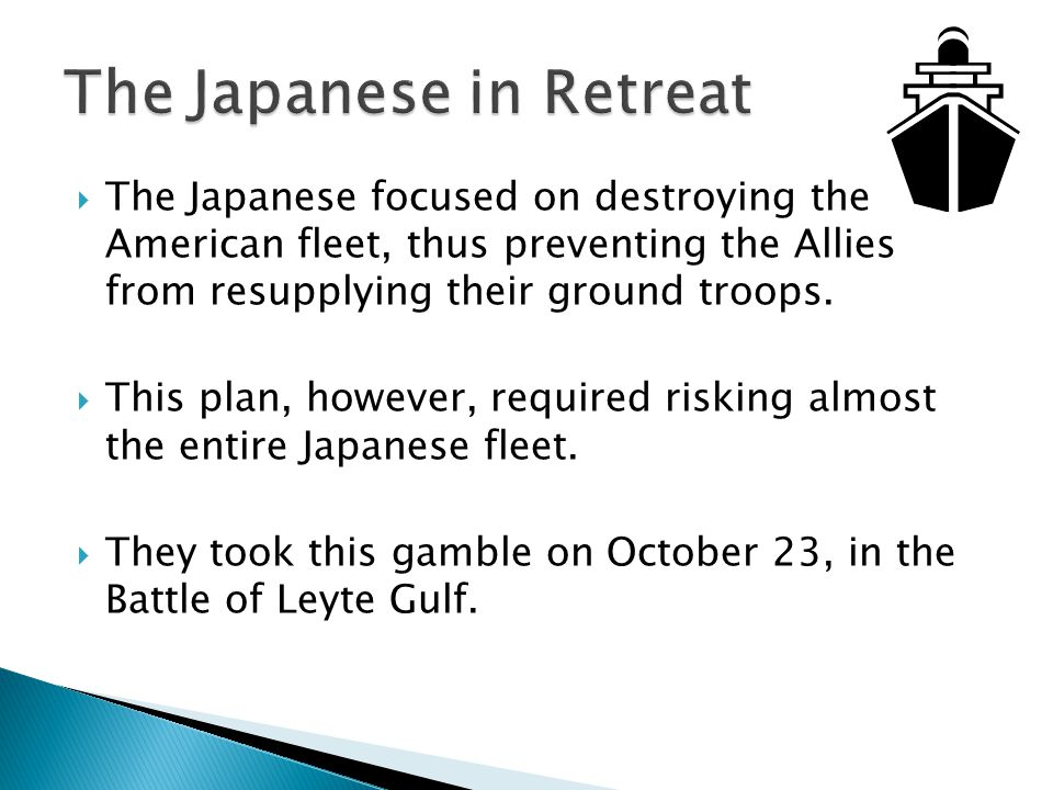  The Japanese focused on destroying the American fleet, thus preventing the Allies from resupplying their ground troops.