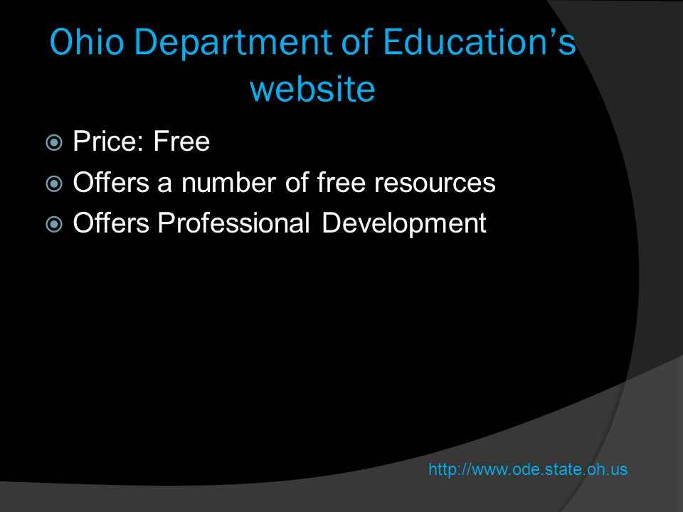 Ohio Department of Education's website  Price: Free  Offers a number of free resources  Offers Professional Development http://www.ode.state.oh.us