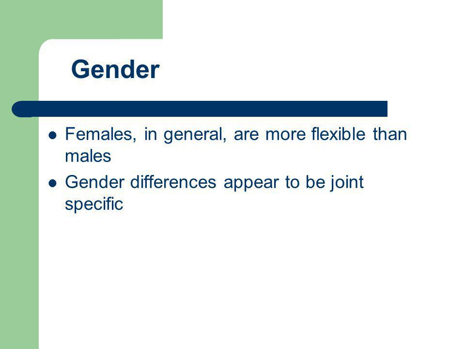 Females, in general, are more flexible than males Gender differences appear to be joint specific Gender