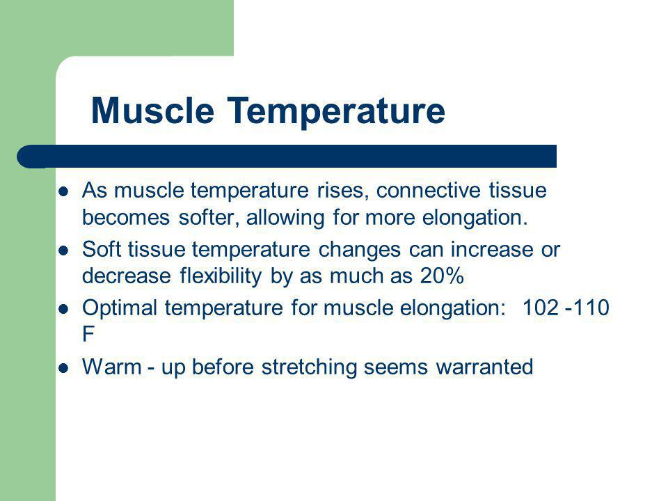 As muscle temperature rises, connective tissue becomes softer, allowing for more elongation.