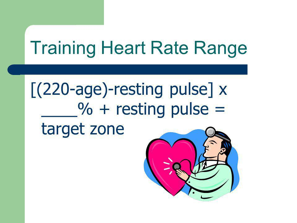 Training Heart Rate Range [(220-age)-resting pulse] x ____% + resting pulse = target zone