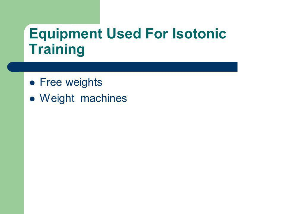 Equipment Used For Isotonic Training Free weights Weight machines